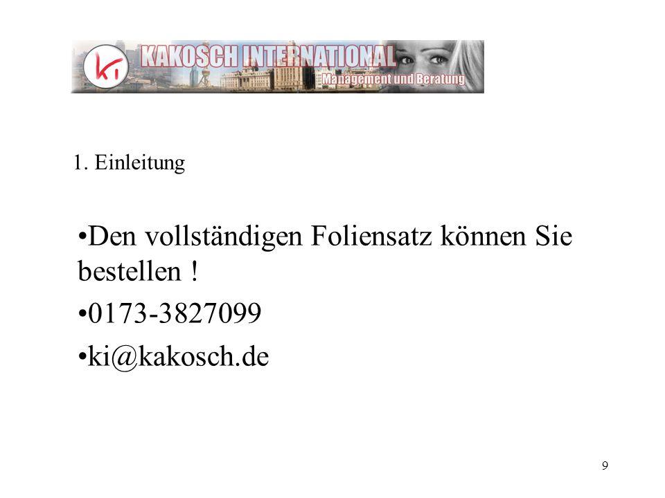 9 Den vollständigen Foliensatz können Sie bestellen ! 0173-3827099 ki@kakosch.de 1. Einleitung