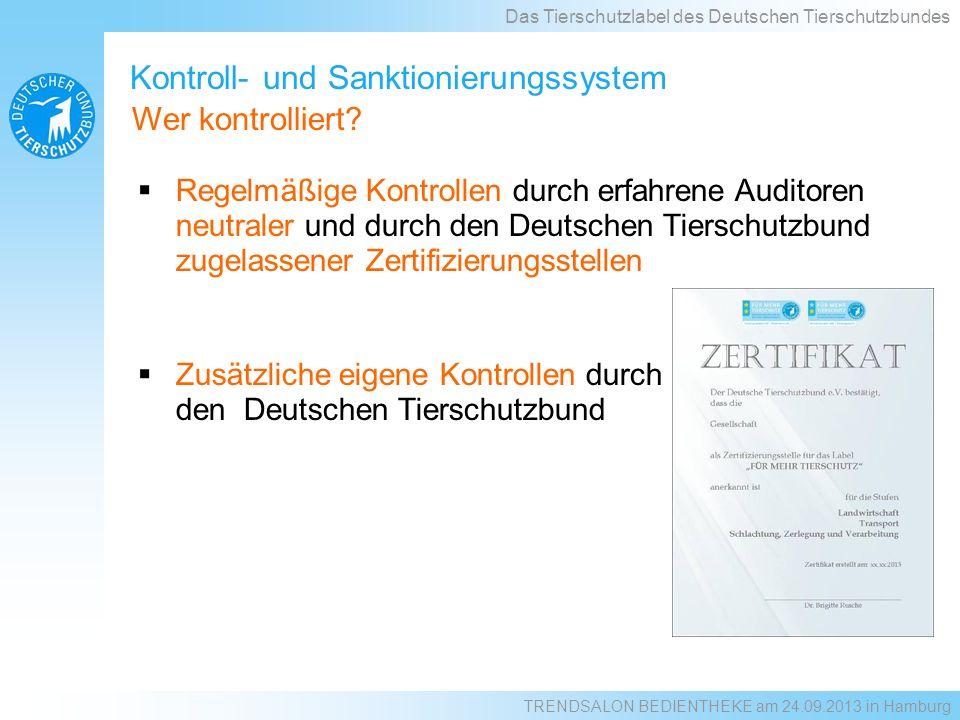 Kontroll- und Sanktionierungssystem Regelmäßige Kontrollen durch erfahrene Auditoren neutraler und durch den Deutschen Tierschutzbund zugelassener Zer