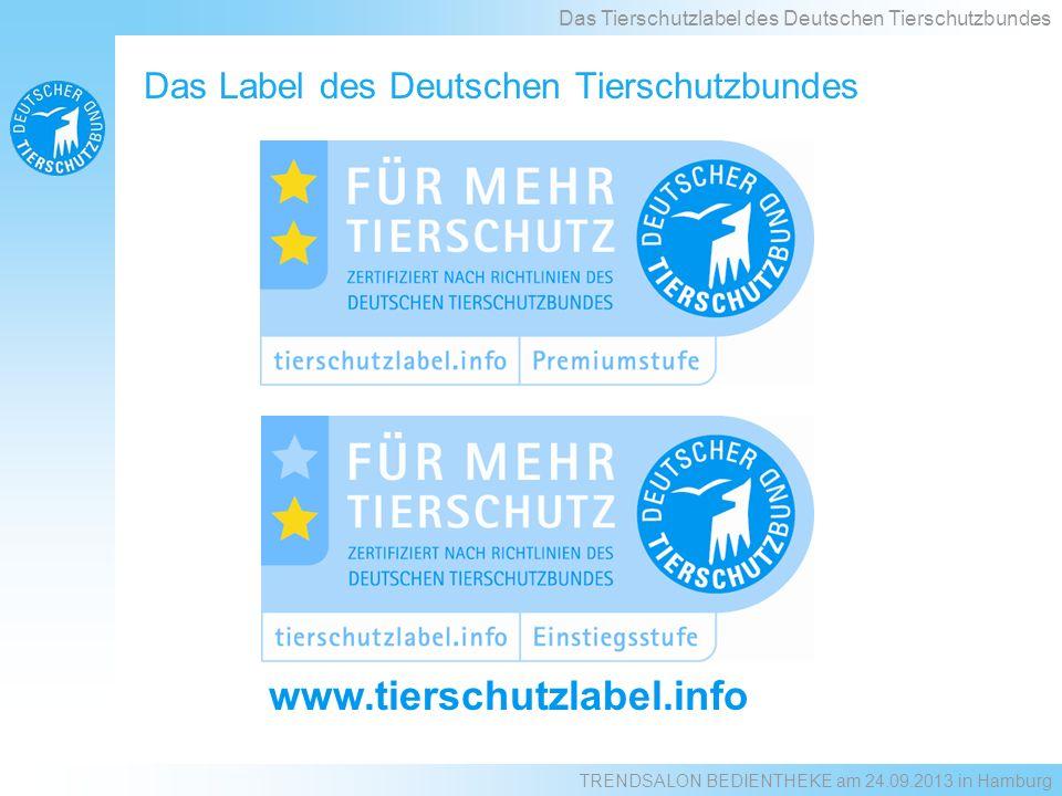 Das Label des Deutschen Tierschutzbundes www.tierschutzlabel.info Das Tierschutzlabel des Deutschen Tierschutzbundes TRENDSALON BEDIENTHEKE am 24.09.2