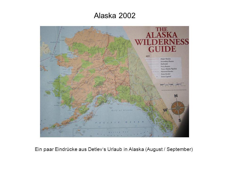 Alaska 2002 Ein paar Eindrücke aus Detlevs Urlaub in Alaska (August / September)