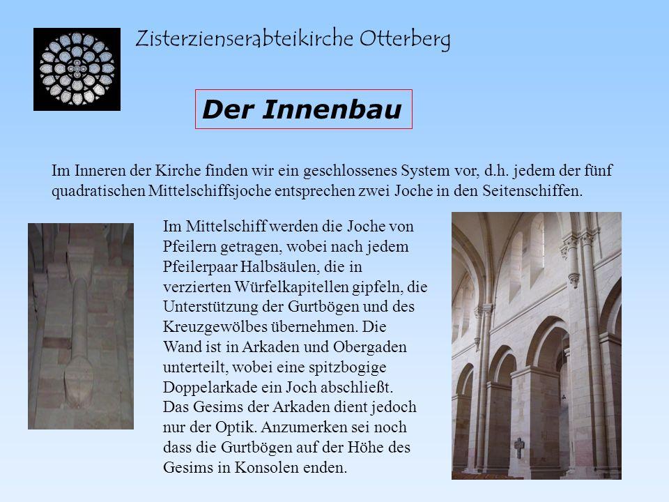 Zisterzienserabteikirche Otterberg Der Innenbau Im Inneren der Kirche finden wir ein geschlossenes System vor, d.h. jedem der fünf quadratischen Mitte