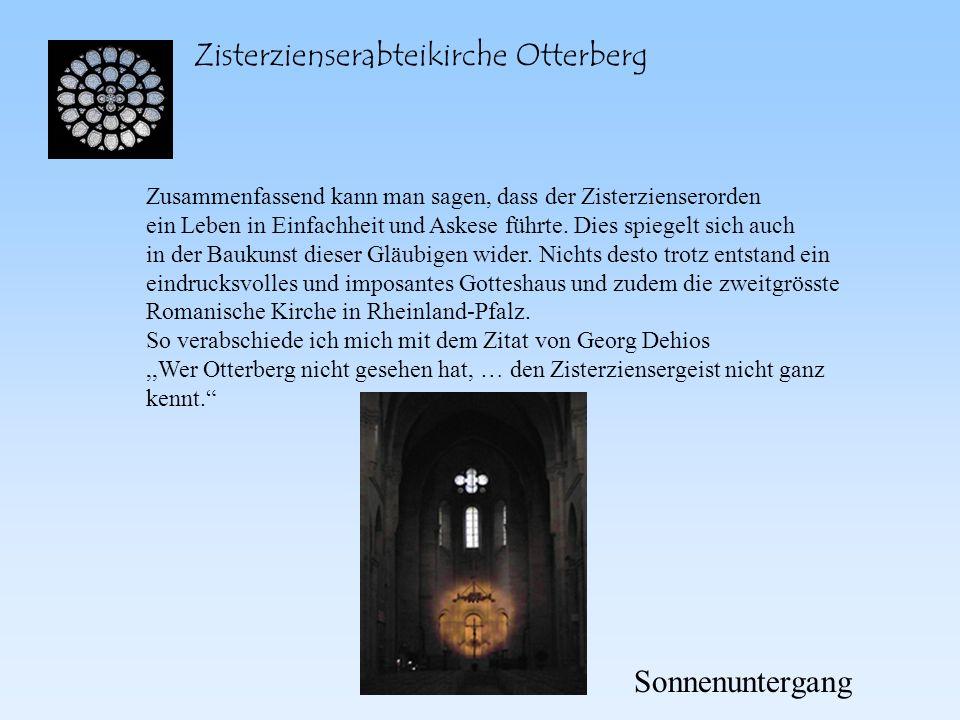 Zisterzienserabteikirche Otterberg Zusammenfassend kann man sagen, dass der Zisterzienserorden ein Leben in Einfachheit und Askese führte. Dies spiege