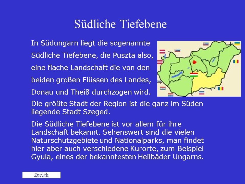 Südliche Tiefebene Die größte Stadt der Region ist die ganz im Süden liegende Stadt Szeged. Die Südliche Tiefebene ist vor allem für ihre Landschaft b