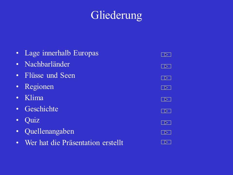 Gliederung Lage innerhalb Europas Nachbarländer Flüsse und Seen Regionen Klima Geschichte Quiz Quellenangaben Wer hat die Präsentation erstellt