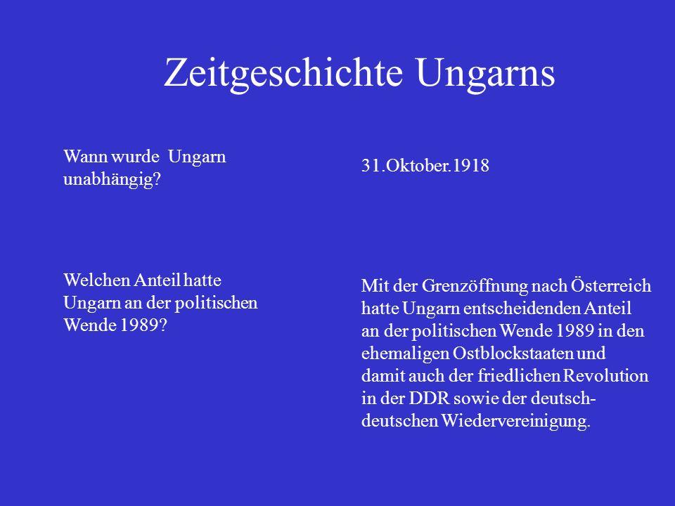 Zeitgeschichte Ungarns Wann wurde Ungarn unabhängig? Welchen Anteil hatte Ungarn an der politischen Wende 1989? 31.Oktober.1918 Mit der Grenzöffnung n