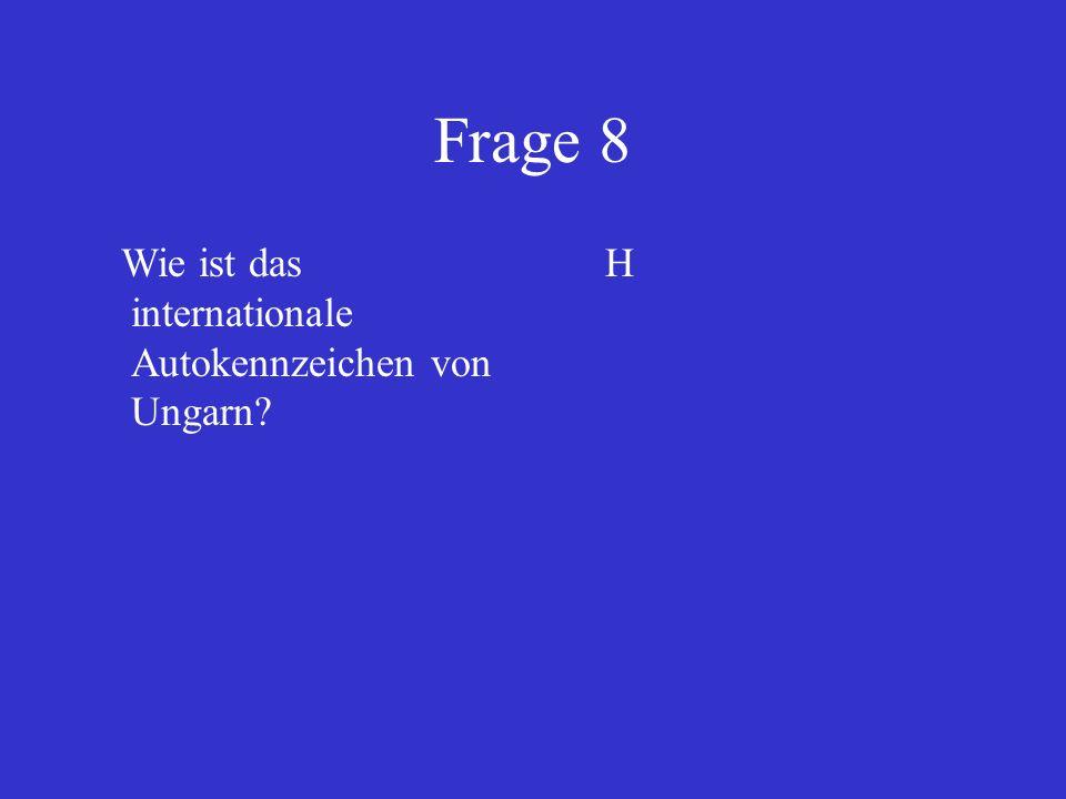 Frage 8 Wie ist das internationale Autokennzeichen von Ungarn? H