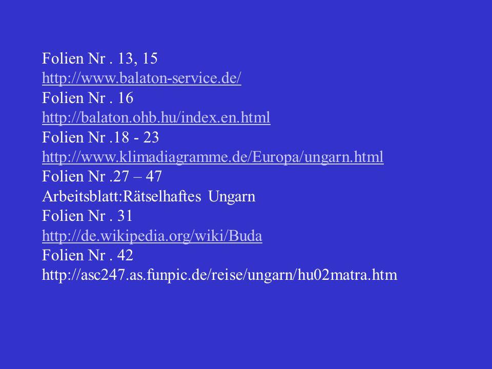 Folien Nr. 13, 15 http://www.balaton-service.de/ Folien Nr. 16 http://balaton.ohb.hu/index.en.html Folien Nr.18 - 23 http://www.klimadiagramme.de/Euro
