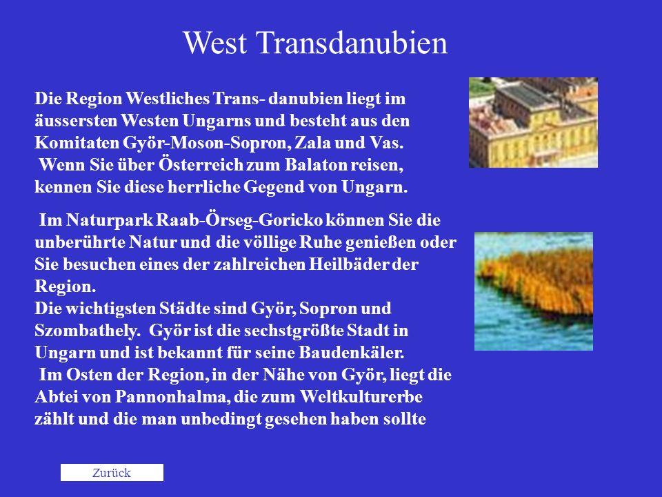 West Transdanubien Zurück Die Region Westliches Trans- danubien liegt im äussersten Westen Ungarns und besteht aus den Komitaten Györ-Moson-Sopron, Za