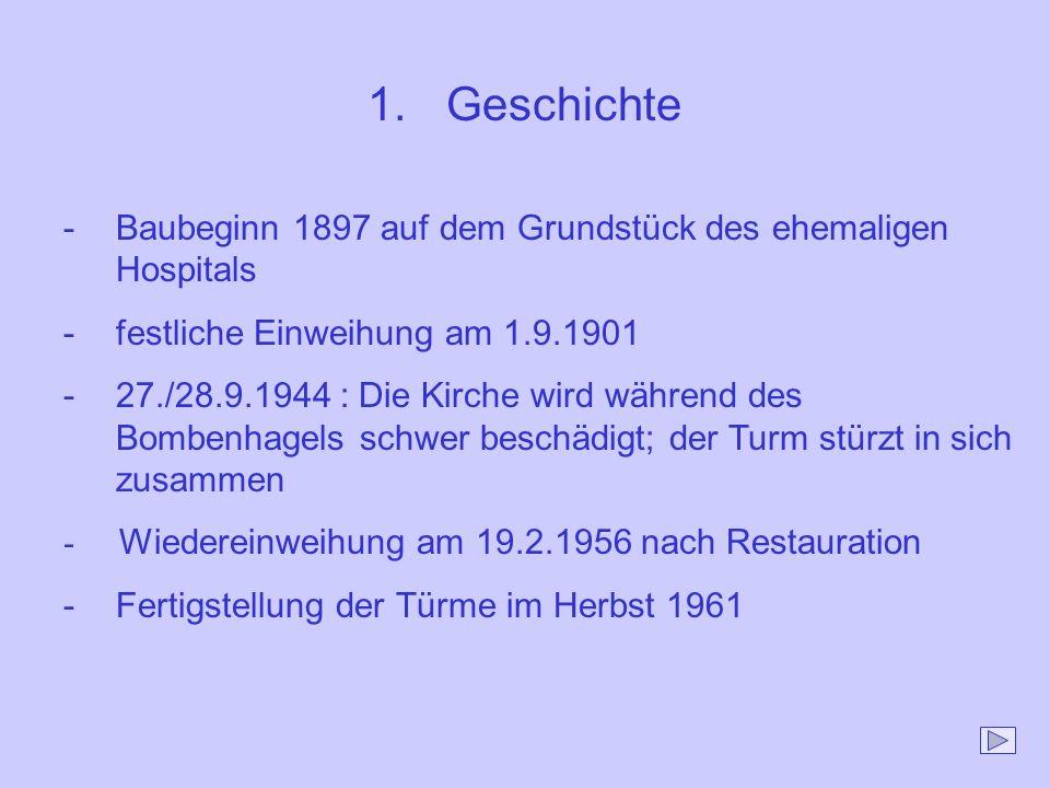 1. Geschichte -Baubeginn 1897 auf dem Grundstück des ehemaligen Hospitals -festliche Einweihung am 1.9.1901 -27./28.9.1944 : Die Kirche wird während d