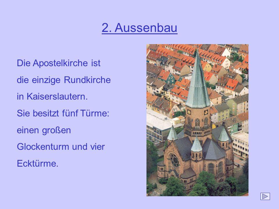 2. Aussenbau Die Apostelkirche ist die einzige Rundkirche in Kaiserslautern. Sie besitzt fünf Türme: einen großen Glockenturm und vier Ecktürme.
