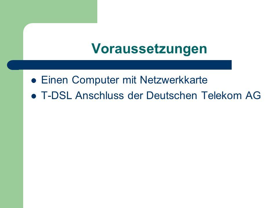 Voraussetzungen Einen Computer mit Netzwerkkarte T-DSL Anschluss der Deutschen Telekom AG