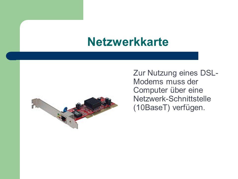 Netzwerkkarte Zur Nutzung eines DSL- Modems muss der Computer über eine Netzwerk-Schnittstelle (10BaseT) verfügen.