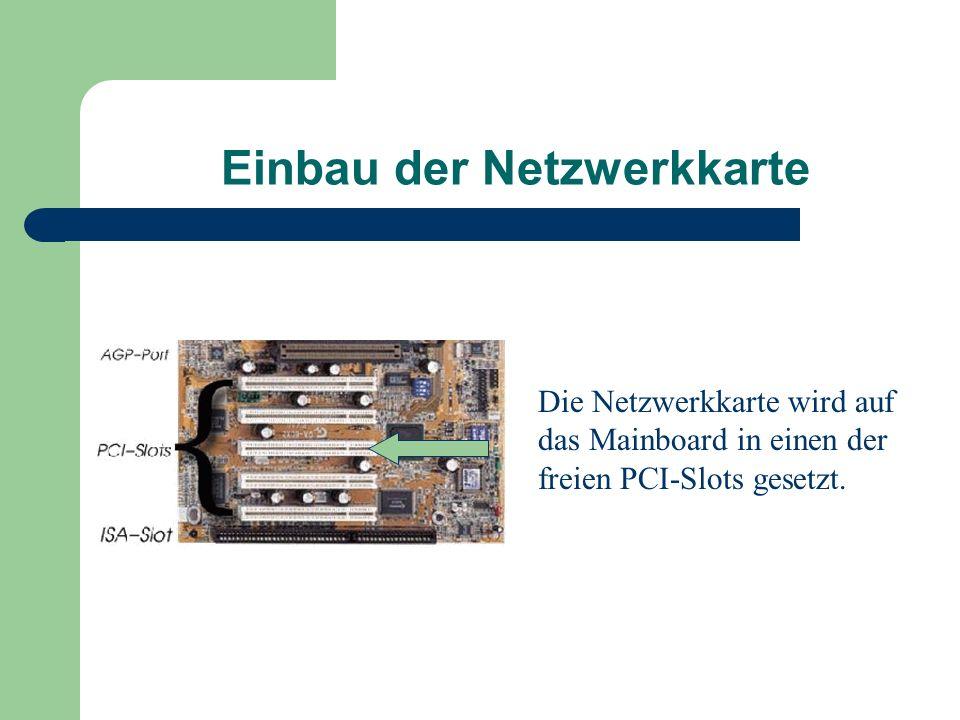 Einbau der Netzwerkkarte Die Netzwerkkarte wird auf das Mainboard in einen der freien PCI-Slots gesetzt.