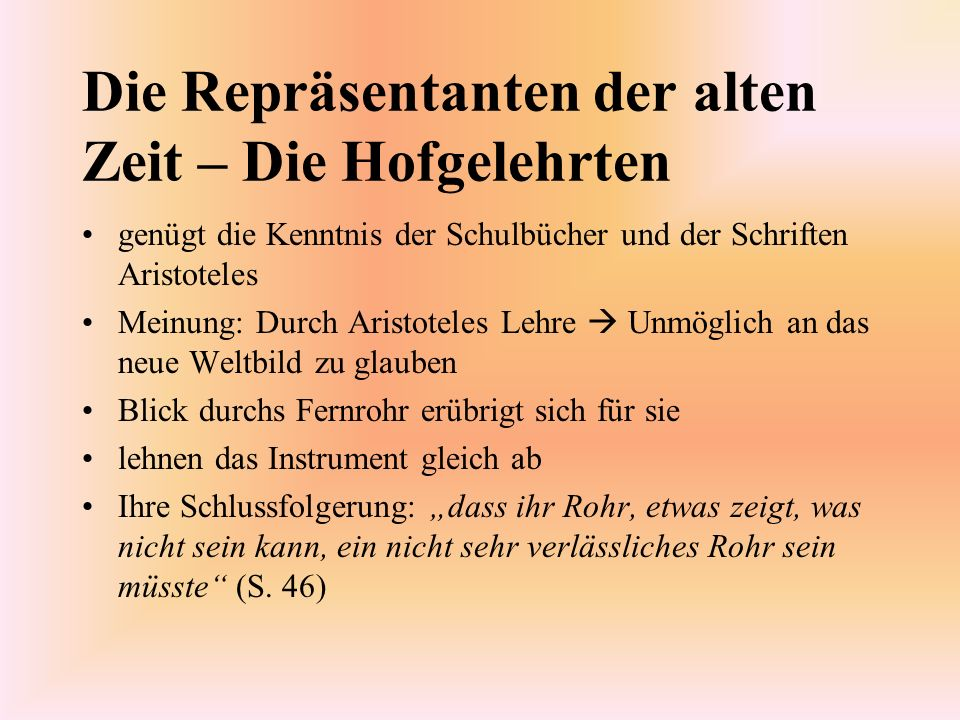 Die Repräsentanten der alten Zeit – Die Hofgelehrten genügt die Kenntnis der Schulbücher und der Schriften Aristoteles Meinung: Durch Aristoteles Lehr