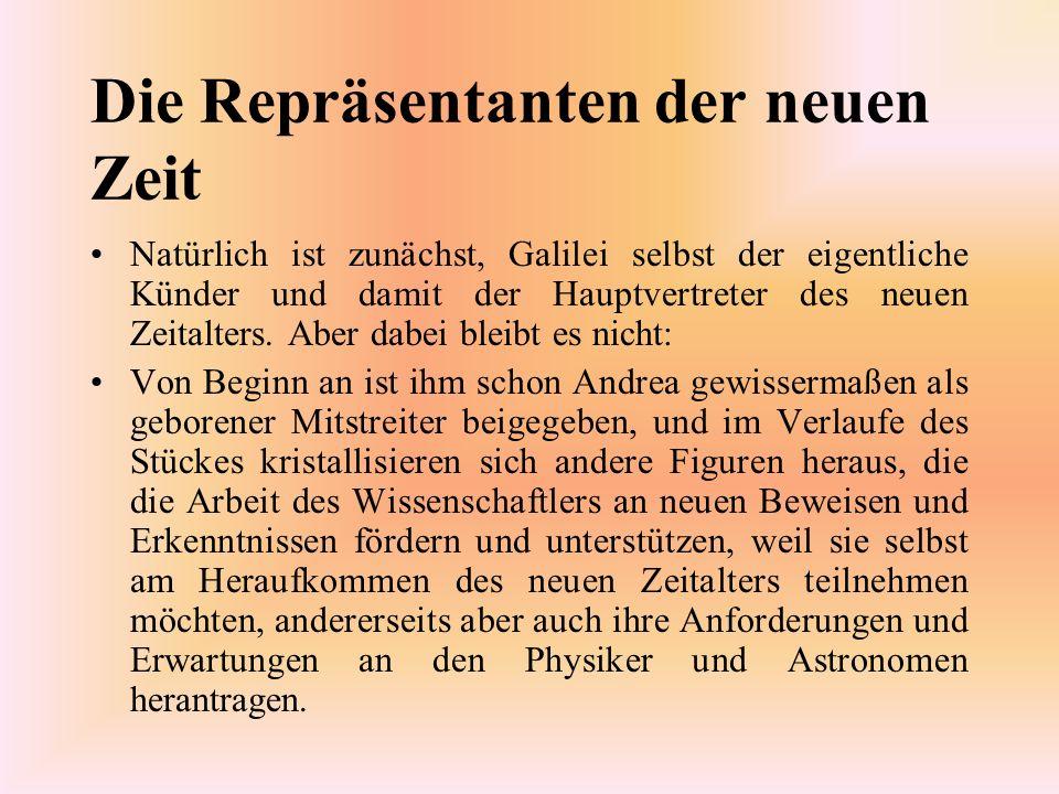 Die Repräsentanten der neuen Zeit Natürlich ist zunächst, Galilei selbst der eigentliche Künder und damit der Hauptvertreter des neuen Zeitalters. Abe