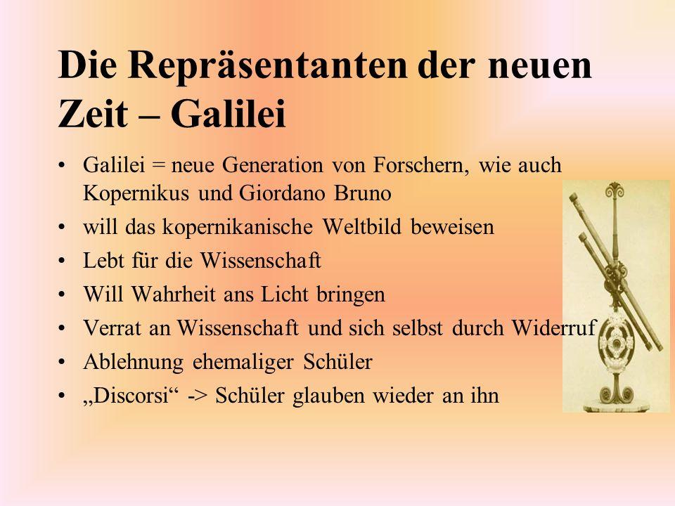 Die Repräsentanten der neuen Zeit – Galilei Galilei = neue Generation von Forschern, wie auch Kopernikus und Giordano Bruno will das kopernikanische W