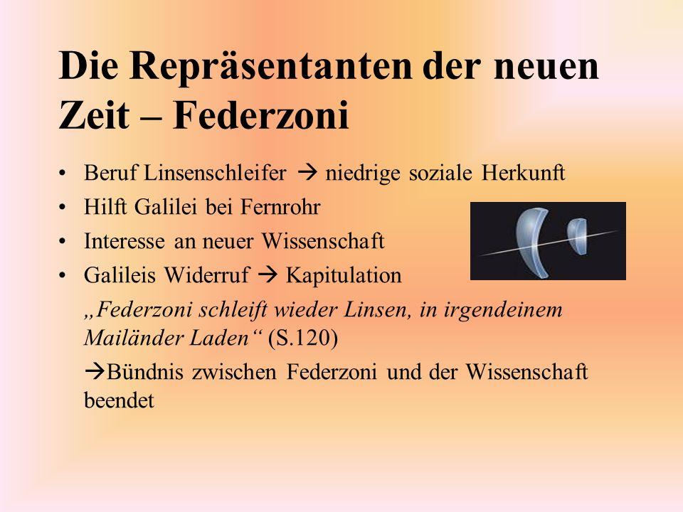Die Repräsentanten der neuen Zeit – Federzoni Beruf Linsenschleifer niedrige soziale Herkunft Hilft Galilei bei Fernrohr Interesse an neuer Wissenscha
