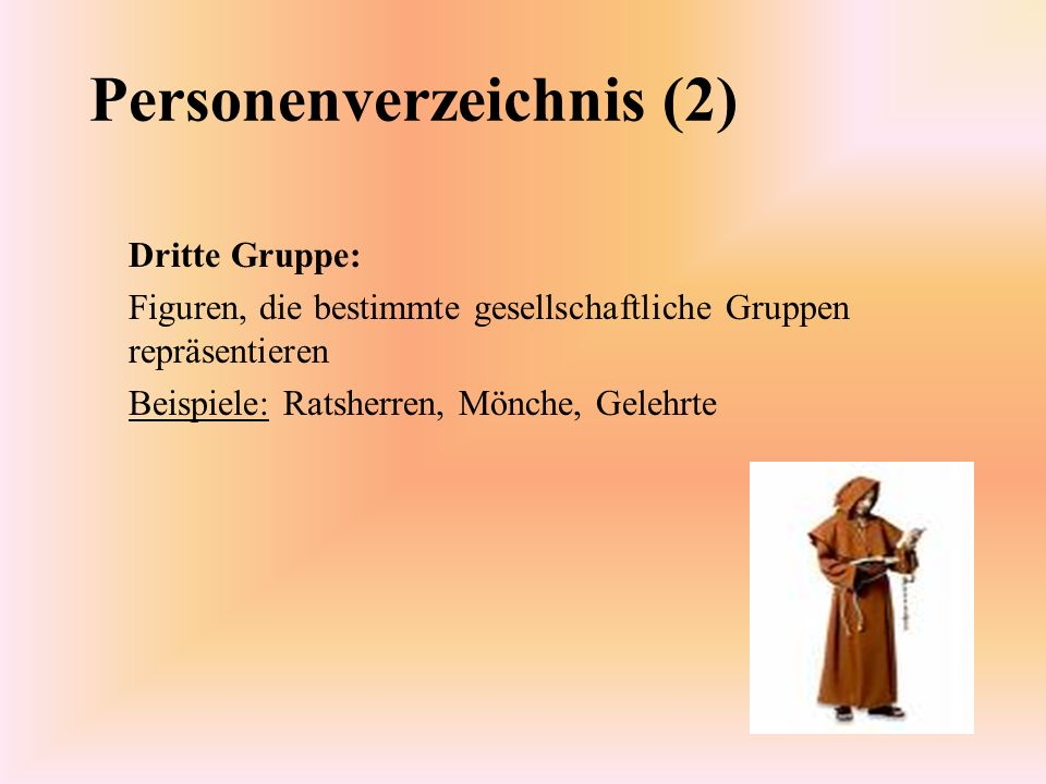 Personenverzeichnis (2) Dritte Gruppe: Figuren, die bestimmte gesellschaftliche Gruppen repräsentieren Beispiele: Ratsherren, Mönche, Gelehrte