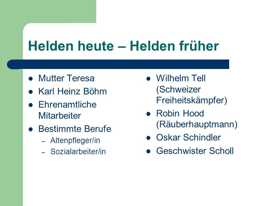 Helden heute – Helden früher Mutter Teresa Karl Heinz Böhm Ehrenamtliche Mitarbeiter Bestimmte Berufe – Altenpfleger/in – Sozialarbeiter/in Wilhelm Te