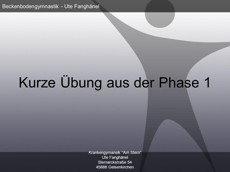 Krankengymansik Am Stern Ute Fanghänel Bismarckstraße 54 45888 Gelsenkirchen Beckenbodengymnastik - Ute Fanghänel Kurze Übung aus der Phase 1
