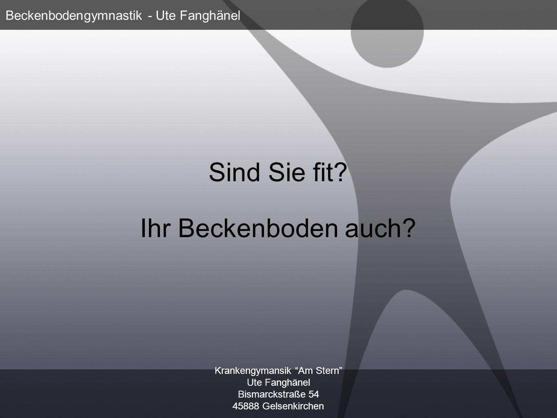 Krankengymansik Am Stern Ute Fanghänel Bismarckstraße 54 45888 Gelsenkirchen Beckenbodengymnastik - Ute Fanghänel Sind Sie fit? Ihr Beckenboden auch?