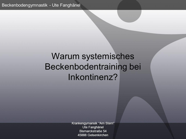 Krankengymansik Am Stern Ute Fanghänel Bismarckstraße 54 45888 Gelsenkirchen Beckenbodengymnastik - Ute Fanghänel Warum systemisches Beckenbodentraini