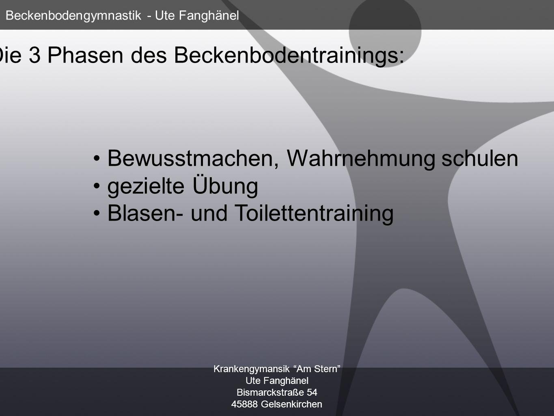 Krankengymansik Am Stern Ute Fanghänel Bismarckstraße 54 45888 Gelsenkirchen Beckenbodengymnastik - Ute Fanghänel Phase 1: Bewusstmachen, Wahrnehmung schulen z.B.: Anatomie erfühlen bzw.