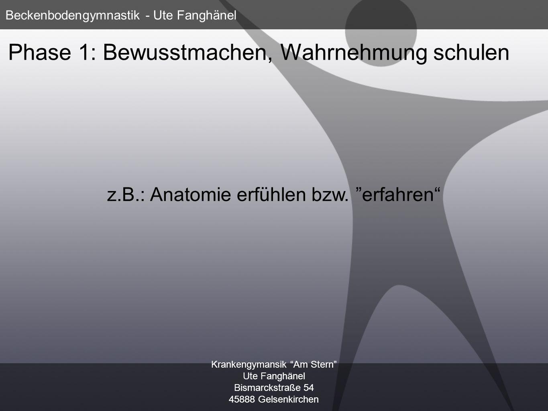 Krankengymansik Am Stern Ute Fanghänel Bismarckstraße 54 45888 Gelsenkirchen Beckenbodengymnastik - Ute Fanghänel Phase 2: gezielte Übung z.B.: differenziertes Training der unterschiedlichen Muskelstrukturen des Beckenbodens