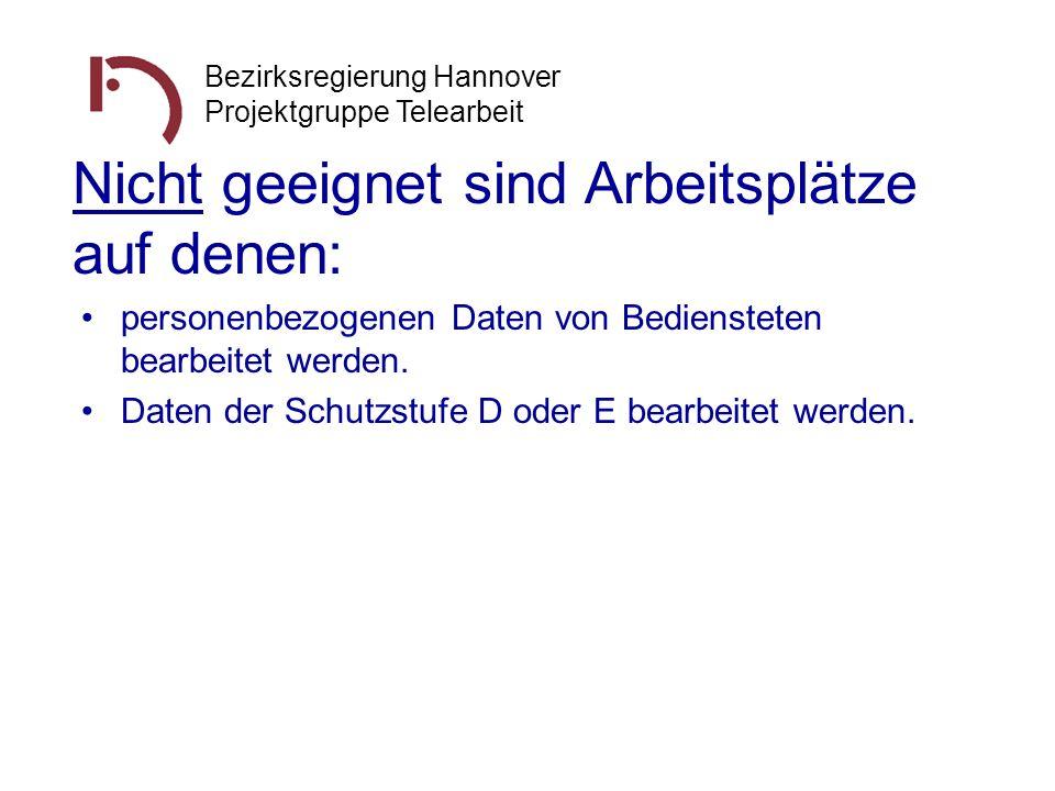 Bezirksregierung Hannover Projektgruppe Telearbeit Nicht geeignet sind Arbeitsplätze auf denen: personenbezogenen Daten von Bediensteten bearbeitet we