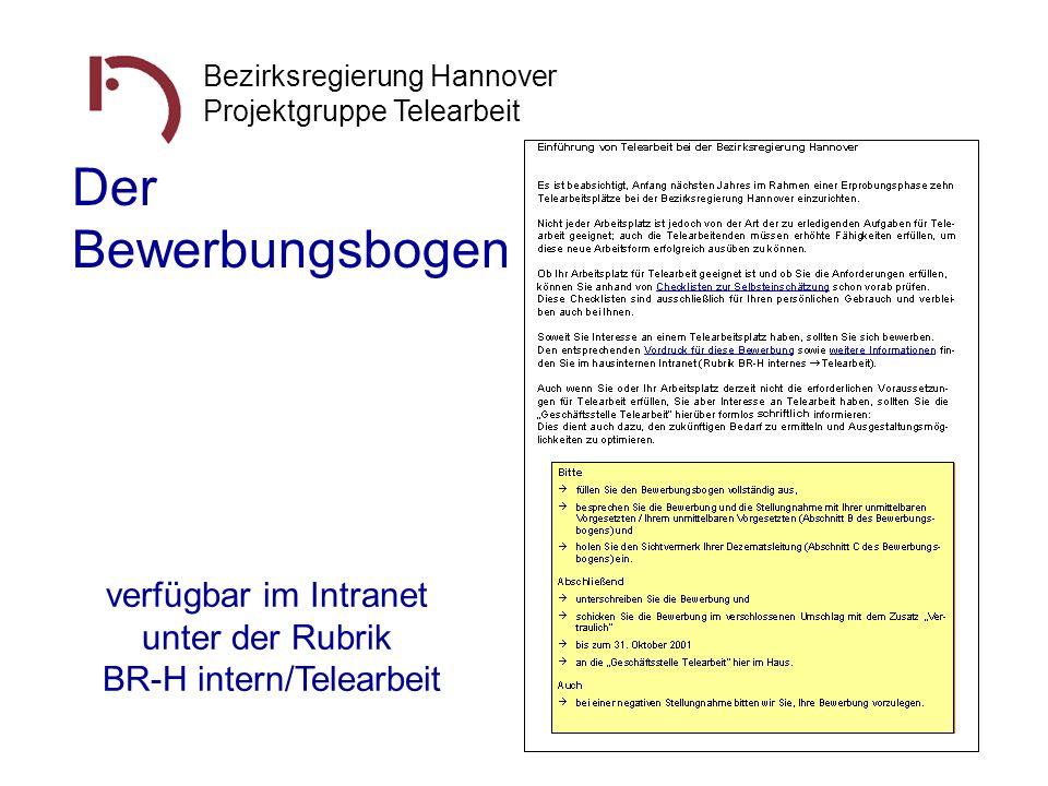 Bezirksregierung Hannover Projektgruppe Telearbeit Der Bewerbungsbogen verfügbar im Intranet unter der Rubrik BR-H intern/Telearbeit