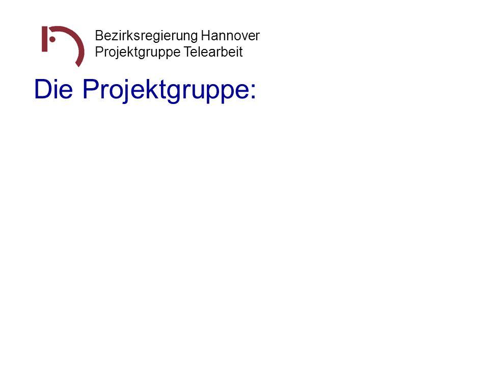 Die Projektgruppe: Bezirksregierung Hannover Projektgruppe Telearbeit