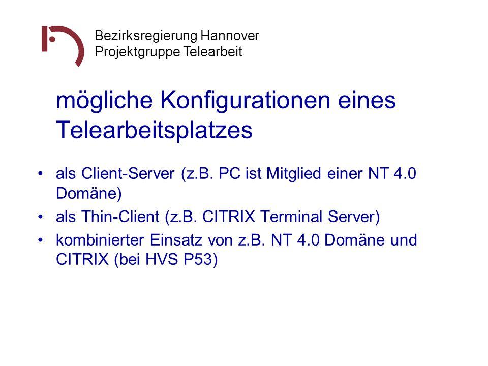 Bezirksregierung Hannover Projektgruppe Telearbeit mögliche Konfigurationen eines Telearbeitsplatzes als Client-Server (z.B. PC ist Mitglied einer NT