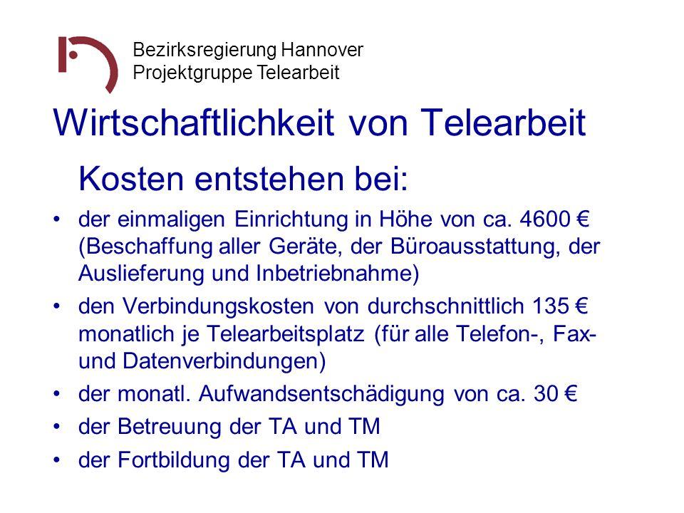 Bezirksregierung Hannover Projektgruppe Telearbeit Wirtschaftlichkeit von Telearbeit Kosten entstehen bei: der einmaligen Einrichtung in Höhe von ca.