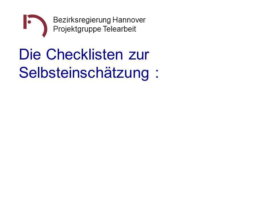 Bezirksregierung Hannover Projektgruppe Telearbeit Die Checklisten zur Selbsteinschätzung :