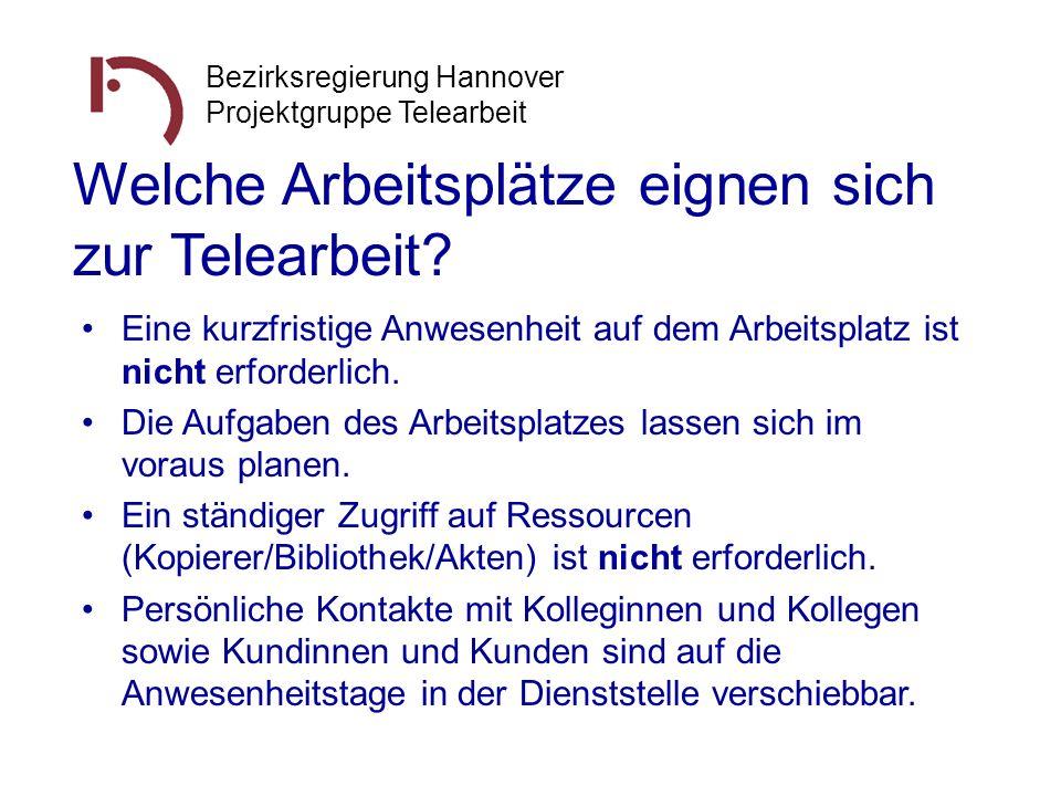 Bezirksregierung Hannover Projektgruppe Telearbeit Welche Arbeitsplätze eignen sich zur Telearbeit? Eine kurzfristige Anwesenheit auf dem Arbeitsplatz