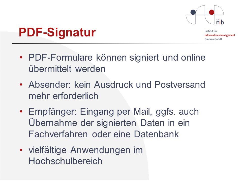 PDF-Signatur PDF-Formulare können signiert und online übermittelt werden Absender: kein Ausdruck und Postversand mehr erforderlich Empfänger: Eingang