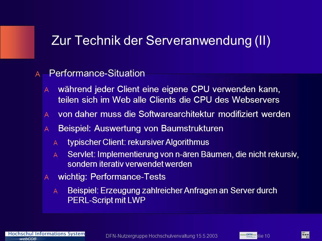 DFN-Nutzergruppe Hochschulverwaltung 15.5.2003 Folie 10 Zur Technik der Serveranwendung (II) A Performance-Situation A während jeder Client eine eigen