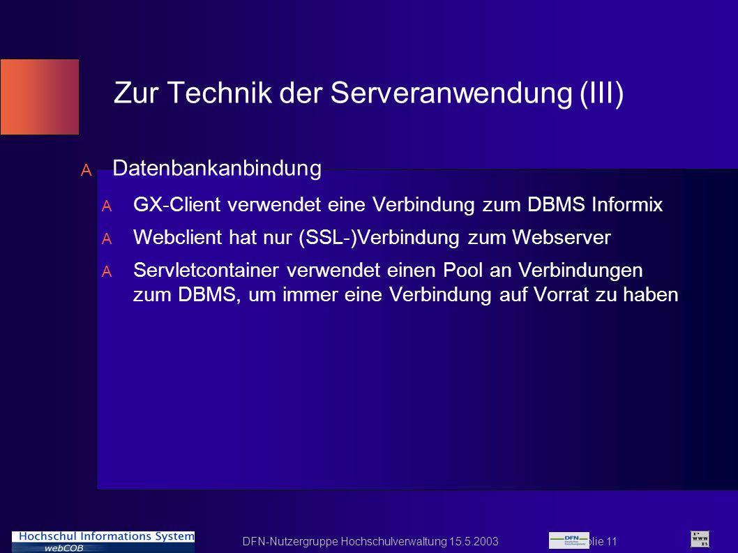 DFN-Nutzergruppe Hochschulverwaltung 15.5.2003 Folie 11 Zur Technik der Serveranwendung (III) A Datenbankanbindung A GX-Client verwendet eine Verbindu