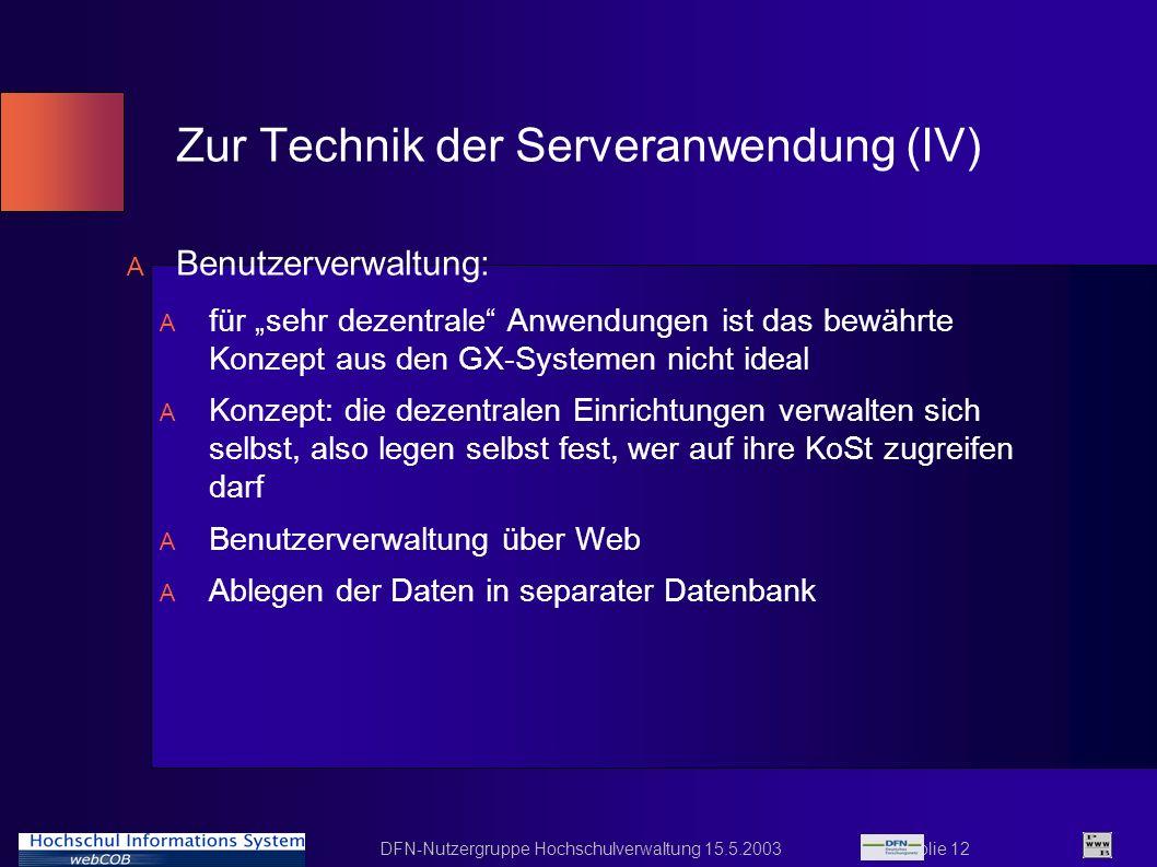 DFN-Nutzergruppe Hochschulverwaltung 15.5.2003 Folie 12 Zur Technik der Serveranwendung (IV) A Benutzerverwaltung: A für sehr dezentrale Anwendungen i