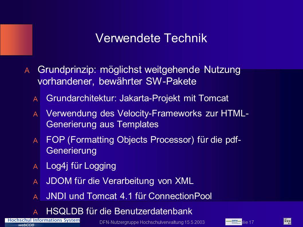 DFN-Nutzergruppe Hochschulverwaltung 15.5.2003 Folie 17 Verwendete Technik A Grundprinzip: möglichst weitgehende Nutzung vorhandener, bewährter SW-Pak