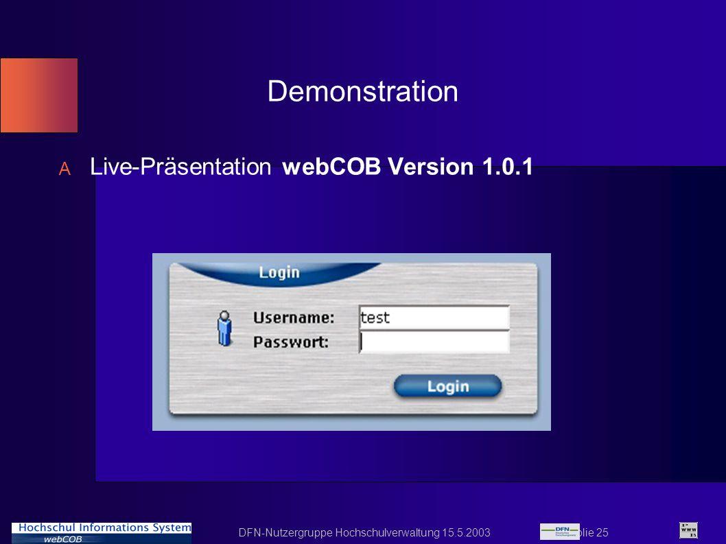 DFN-Nutzergruppe Hochschulverwaltung 15.5.2003 Folie 25 Demonstration A Live-Präsentation webCOB Version 1.0.1