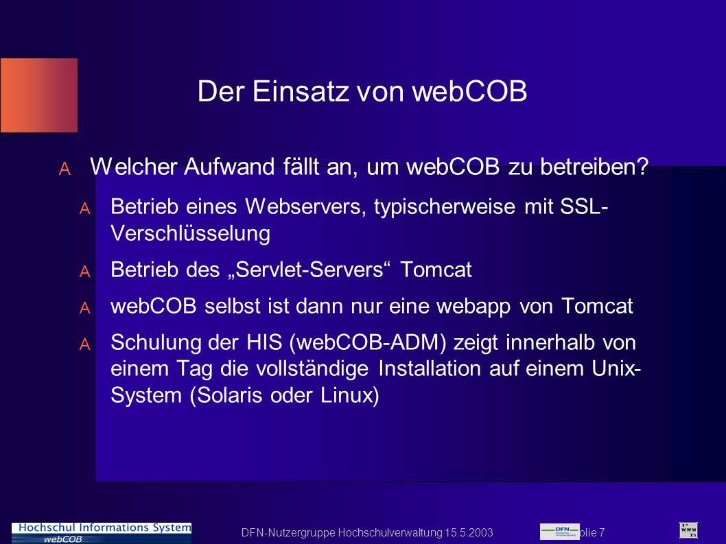 DFN-Nutzergruppe Hochschulverwaltung 15.5.2003 Folie 7 Der Einsatz von webCOB A Welcher Aufwand fällt an, um webCOB zu betreiben? A Betrieb eines Webs