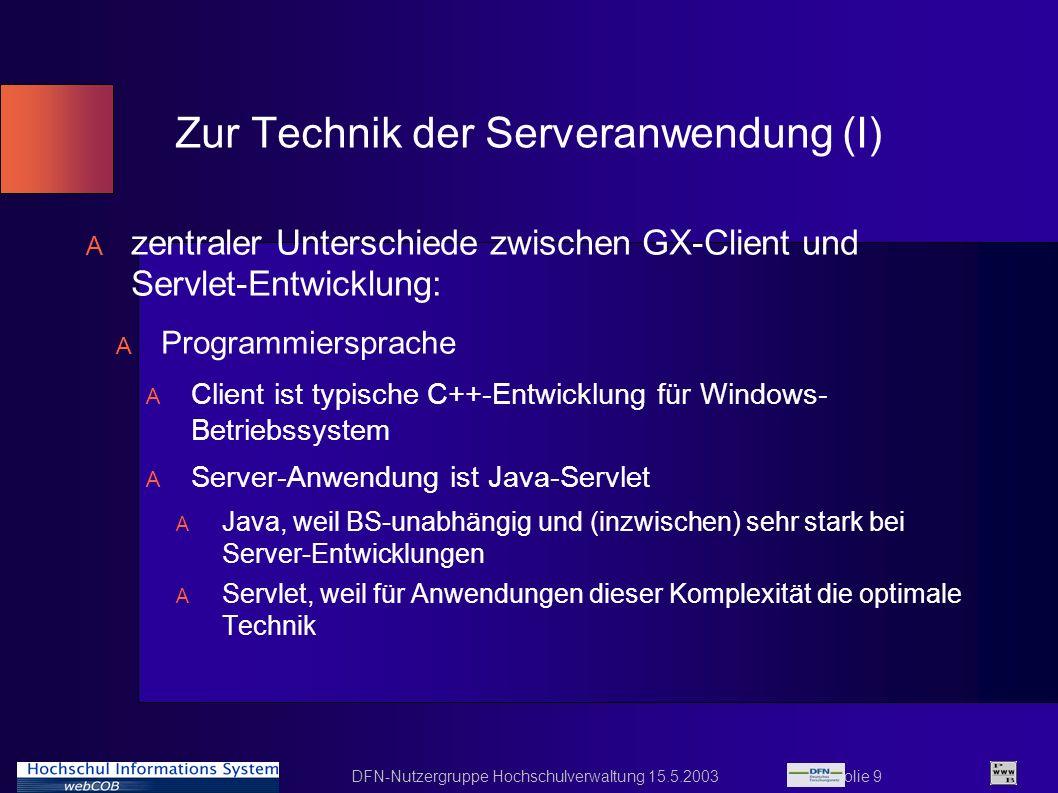 DFN-Nutzergruppe Hochschulverwaltung 15.5.2003 Folie 10 Zur Technik der Serveranwendung (II) A Performance-Situation A während jeder Client eine eigene CPU verwenden kann, teilen sich im Web alle Clients die CPU des Webservers A von daher muss die Softwarearchitektur modifiziert werden A Beispiel: Auswertung von Baumstrukturen A typischer Client: rekursiver Algorithmus A Servlet: Implementierung von n-ären Bäumen, die nicht rekursiv, sondern iterativ verwendet werden A wichtig: Performance-Tests A Beispiel: Erzeugung zahlreicher Anfragen an Server durch PERL-Script mit LWP