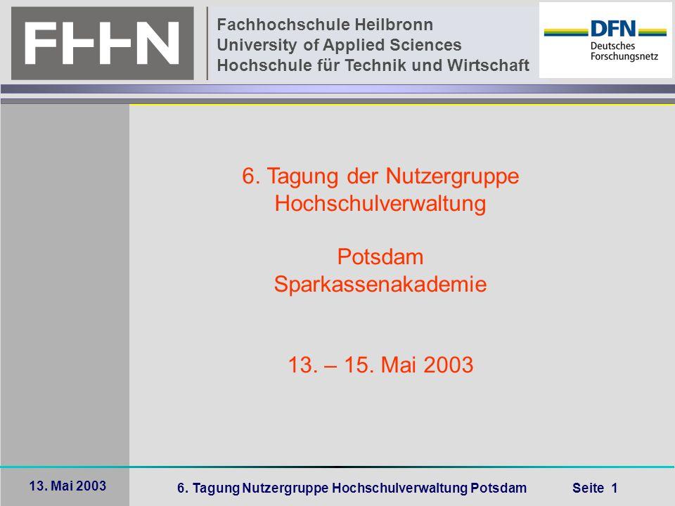 6. Tagung Nutzergruppe Hochschulverwaltung Potsdam Seite 1 Fachhochschule Heilbronn University of Applied Sciences Hochschule für Technik und Wirtscha