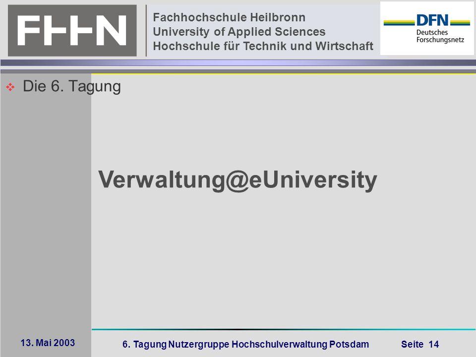 6. Tagung Nutzergruppe Hochschulverwaltung Potsdam Seite 14 Fachhochschule Heilbronn University of Applied Sciences Hochschule für Technik und Wirtsch