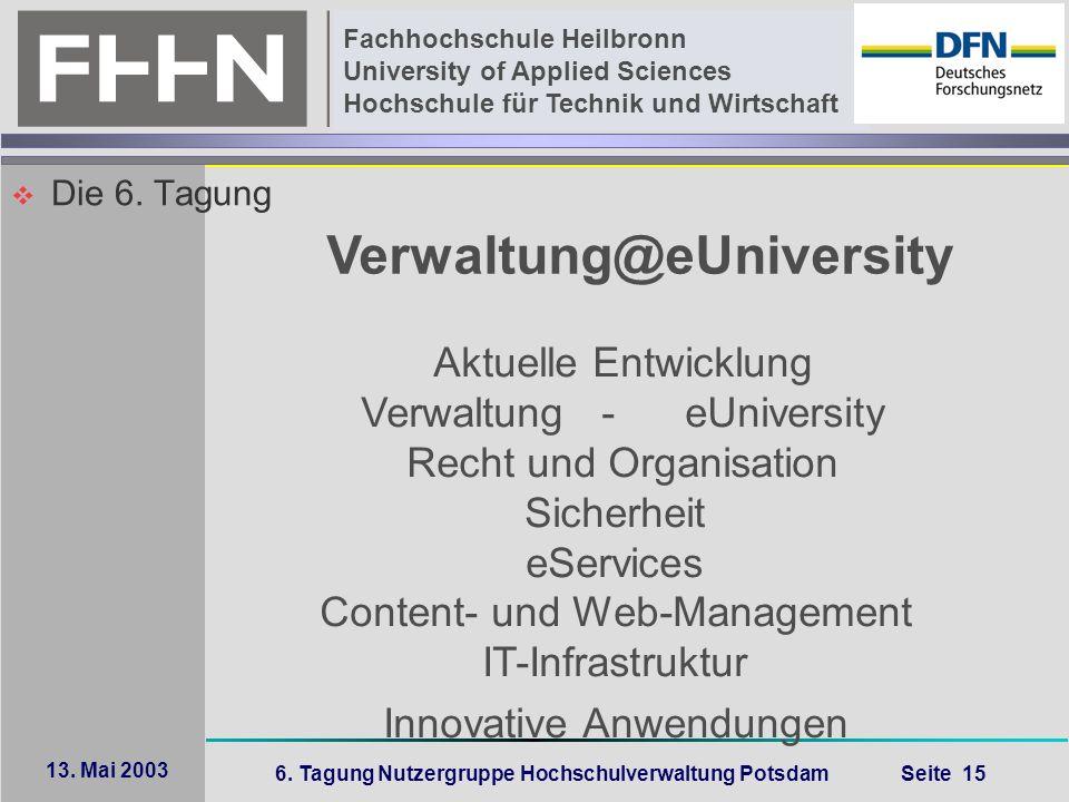 6. Tagung Nutzergruppe Hochschulverwaltung Potsdam Seite 15 Fachhochschule Heilbronn University of Applied Sciences Hochschule für Technik und Wirtsch
