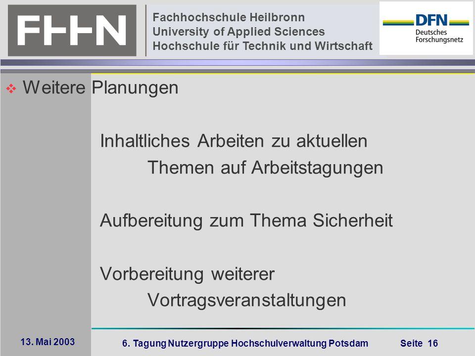 6. Tagung Nutzergruppe Hochschulverwaltung Potsdam Seite 16 Fachhochschule Heilbronn University of Applied Sciences Hochschule für Technik und Wirtsch