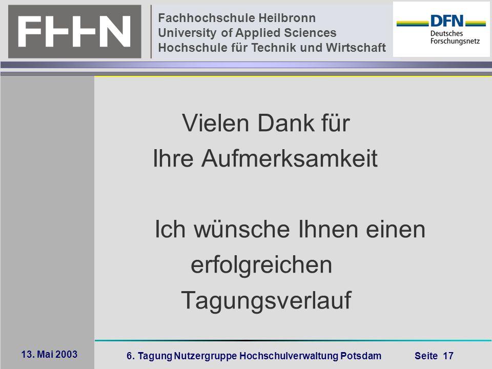 6. Tagung Nutzergruppe Hochschulverwaltung Potsdam Seite 17 Fachhochschule Heilbronn University of Applied Sciences Hochschule für Technik und Wirtsch