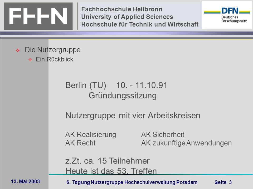 6. Tagung Nutzergruppe Hochschulverwaltung Potsdam Seite 3 Fachhochschule Heilbronn University of Applied Sciences Hochschule für Technik und Wirtscha
