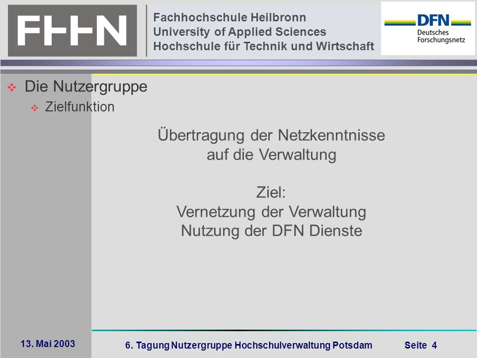 6. Tagung Nutzergruppe Hochschulverwaltung Potsdam Seite 4 Fachhochschule Heilbronn University of Applied Sciences Hochschule für Technik und Wirtscha